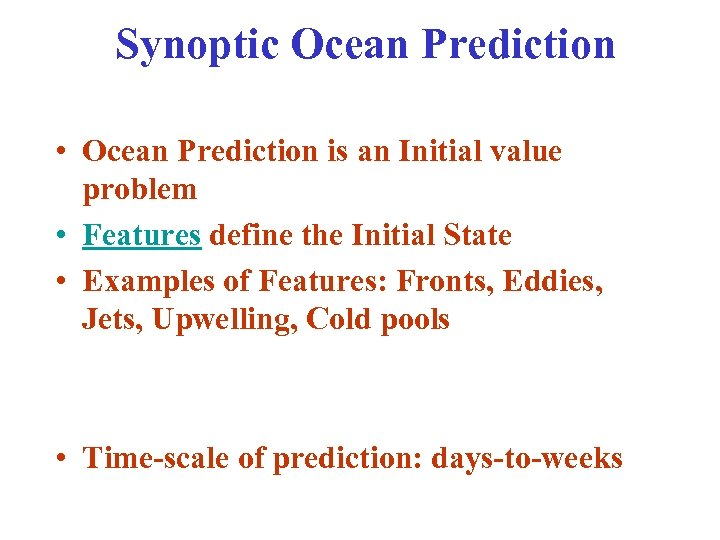 Synoptic Ocean Prediction • Ocean Prediction is an Initial value problem • Features define