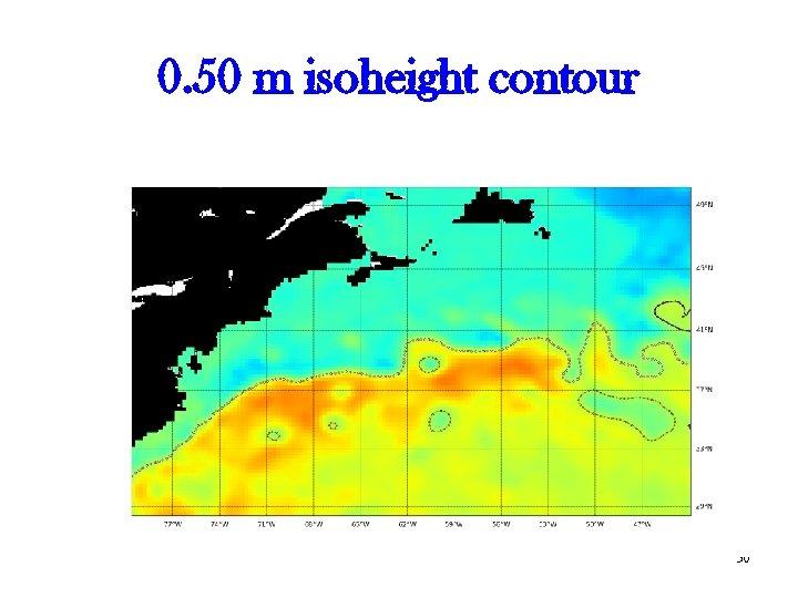 0. 50 m isoheight contour 30