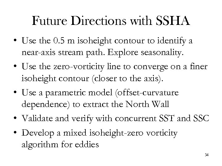Future Directions with SSHA • Use the 0. 5 m isoheight contour to identify