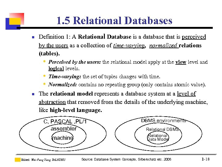 1. 5 Relational Databases n Definition 1: A Relational Database is a database that