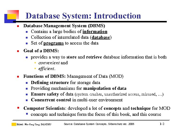 Database System: Introduction n Database Management System (DBMS) n Contains a large bodies of