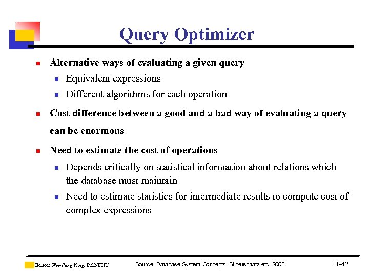Query Optimizer n Alternative ways of evaluating a given query n n n Equivalent