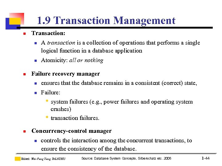 1. 9 Transaction Management n Transaction: n n n Atomicity: all or nothing Failure