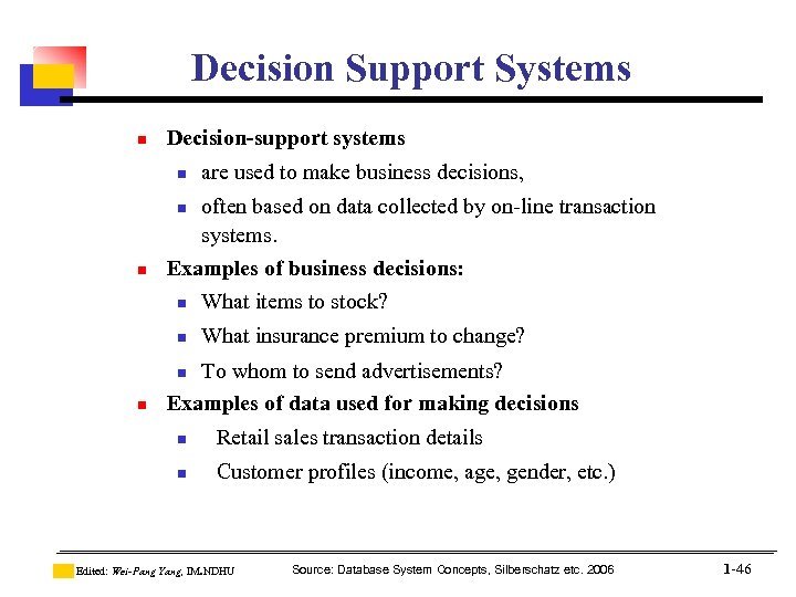 Decision Support Systems n Decision-support systems n are used to make business decisions, often