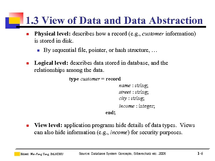 1. 3 View of Data and Data Abstraction n Physical level: describes how a
