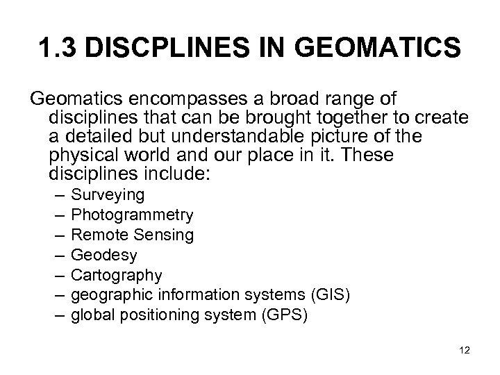 1. 3 DISCPLINES IN GEOMATICS Geomatics encompasses a broad range of disciplines that can