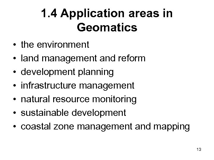 1. 4 Application areas in Geomatics • • the environment land management and reform