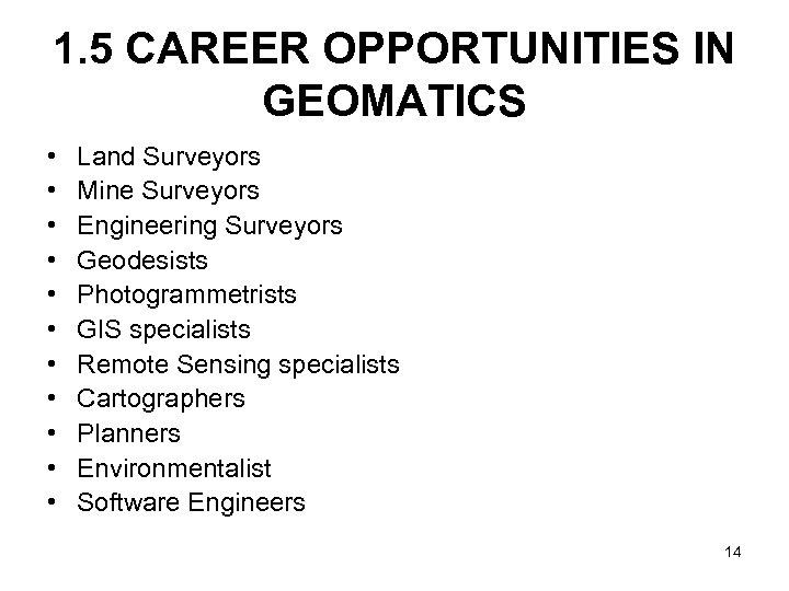1. 5 CAREER OPPORTUNITIES IN GEOMATICS • • • Land Surveyors Mine Surveyors Engineering
