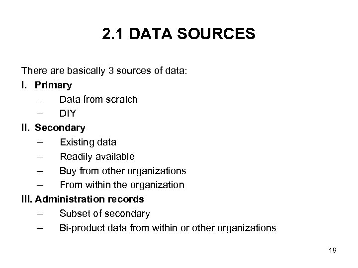 2. 1 DATA SOURCES There are basically 3 sources of data: I. Primary –