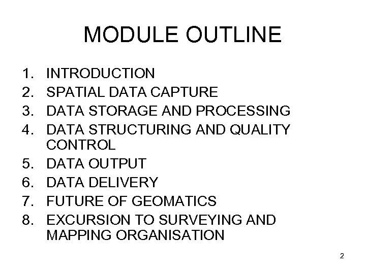 MODULE OUTLINE 1. 2. 3. 4. 5. 6. 7. 8. INTRODUCTION SPATIAL DATA CAPTURE