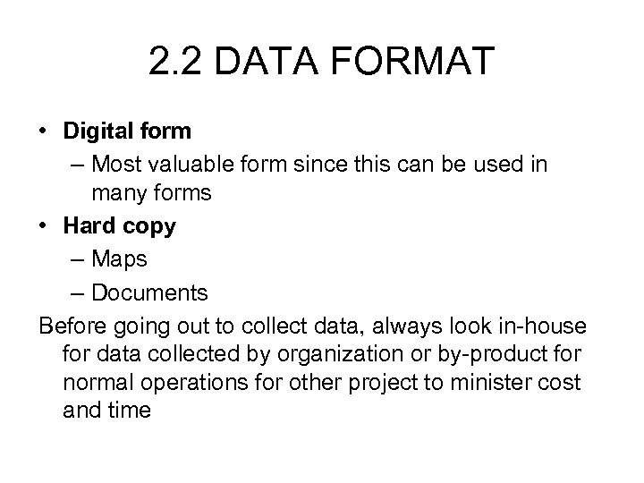 2. 2 DATA FORMAT • Digital form – Most valuable form since this can