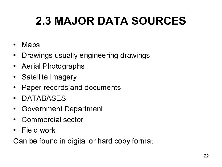 2. 3 MAJOR DATA SOURCES • Maps • Drawings usually engineering drawings • Aerial