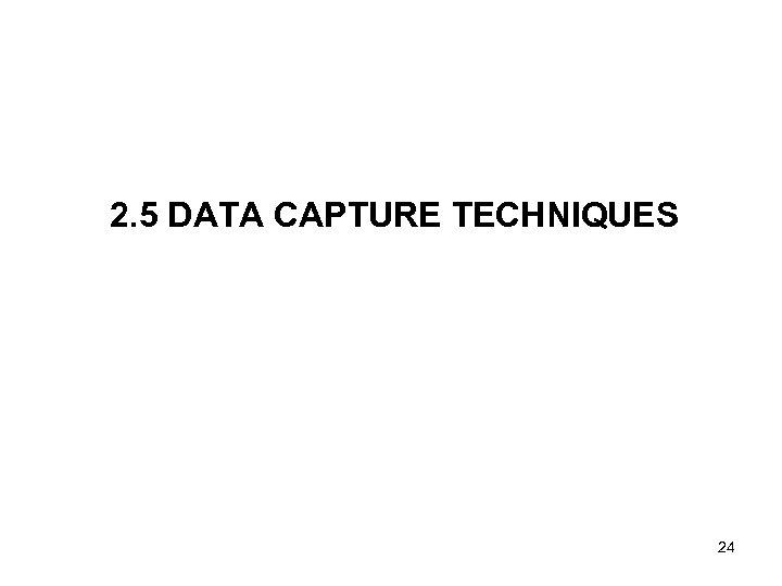2. 5 DATA CAPTURE TECHNIQUES 24
