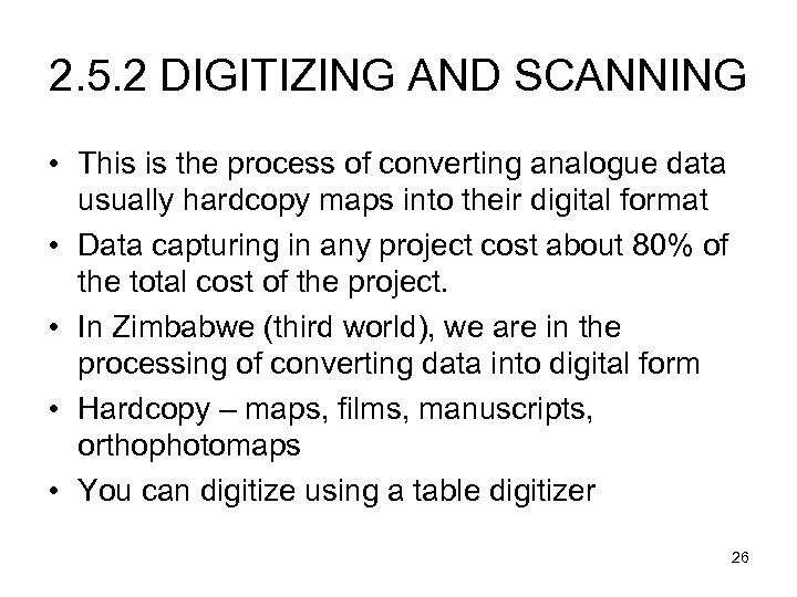 2. 5. 2 DIGITIZING AND SCANNING • This is the process of converting analogue