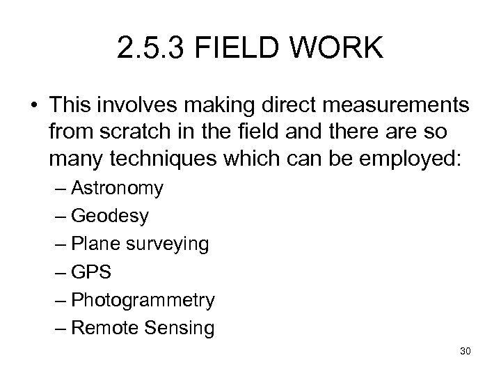 2. 5. 3 FIELD WORK • This involves making direct measurements from scratch in