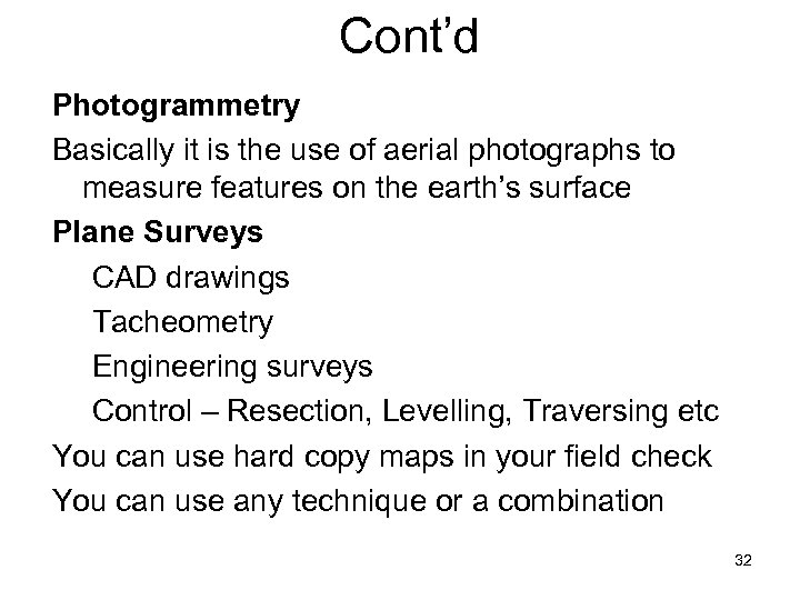 Cont'd Photogrammetry Basically it is the use of aerial photographs to measure features on