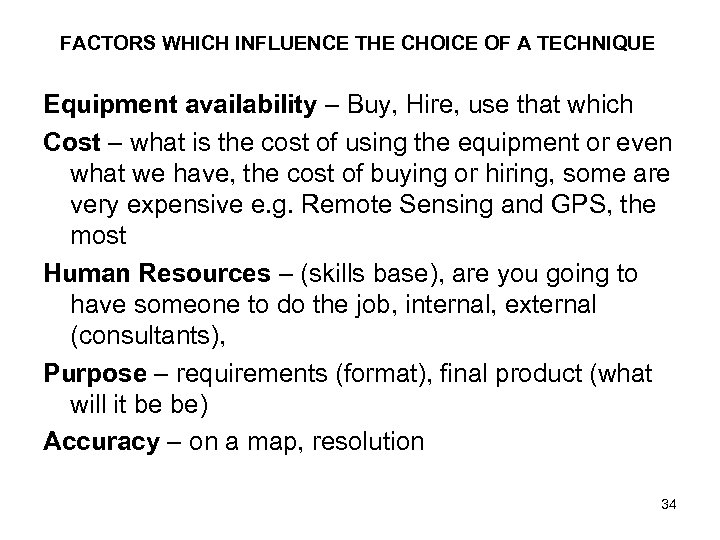 FACTORS WHICH INFLUENCE THE CHOICE OF A TECHNIQUE Equipment availability – Buy, Hire, use