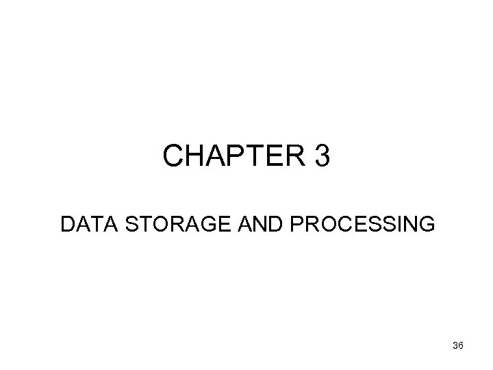 CHAPTER 3 DATA STORAGE AND PROCESSING 36