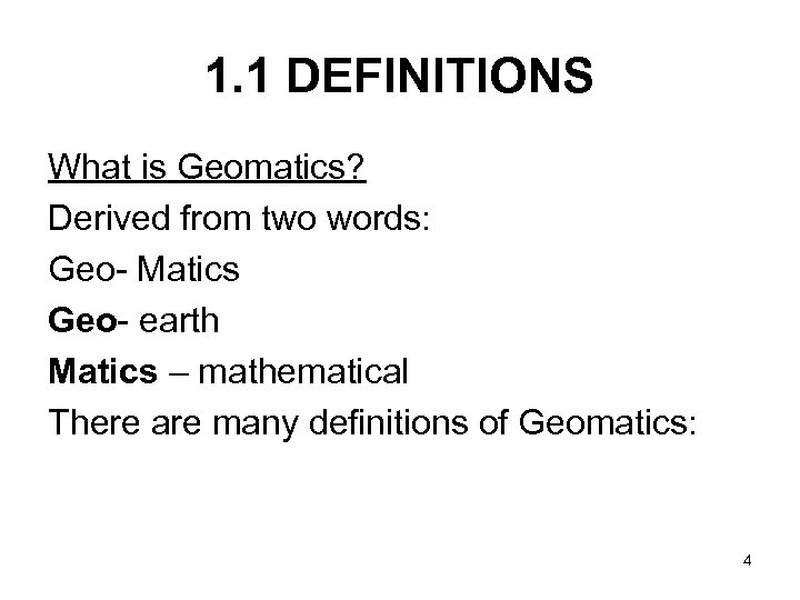 1. 1 DEFINITIONS What is Geomatics? Derived from two words: Geo- Matics Geo- earth