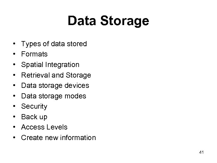 Data Storage • • • Types of data stored Formats Spatial Integration Retrieval and