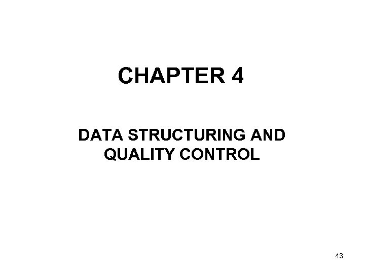 CHAPTER 4 DATA STRUCTURING AND QUALITY CONTROL 43