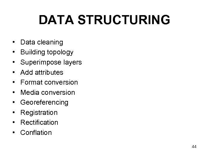 DATA STRUCTURING • • • Data cleaning Building topology Superimpose layers Add attributes Format
