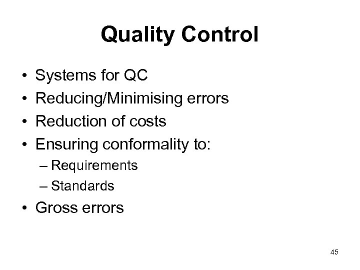 Quality Control • • Systems for QC Reducing/Minimising errors Reduction of costs Ensuring conformality