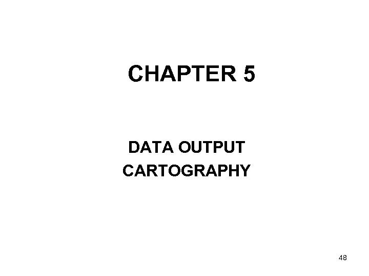 CHAPTER 5 DATA OUTPUT CARTOGRAPHY 48