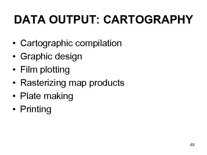 DATA OUTPUT: CARTOGRAPHY • • • Cartographic compilation Graphic design Film plotting Rasterizing map