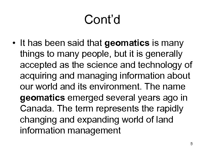 Cont'd • It has been said that geomatics is many things to many people,