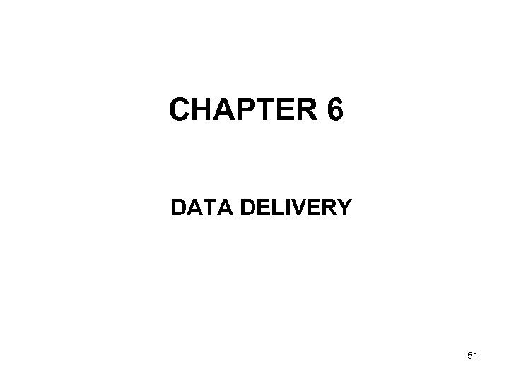 CHAPTER 6 DATA DELIVERY 51
