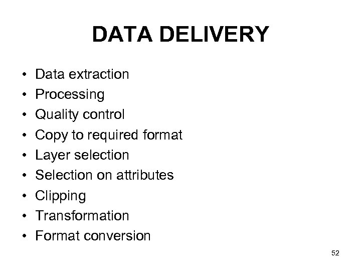 DATA DELIVERY • • • Data extraction Processing Quality control Copy to required format