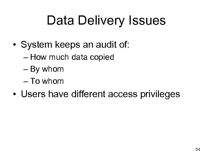 Data Delivery Issues • System keeps an audit of: – How much data copied
