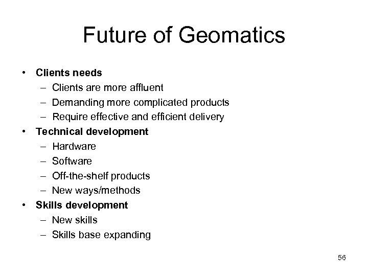 Future of Geomatics • Clients needs – Clients are more affluent – Demanding more