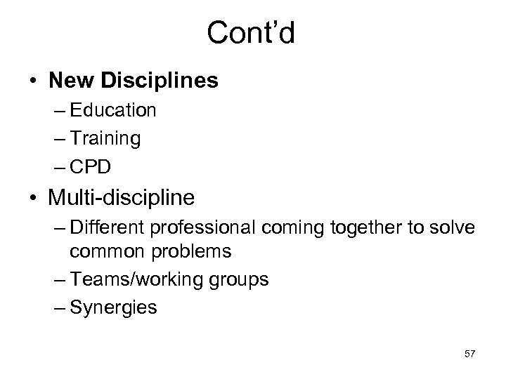 Cont'd • New Disciplines – Education – Training – CPD • Multi-discipline – Different