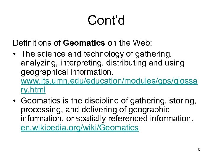 Cont'd Definitions of Geomatics on the Web: • The science and technology of gathering,
