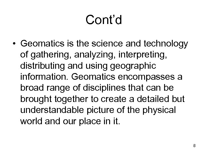 Cont'd • Geomatics is the science and technology of gathering, analyzing, interpreting, distributing and
