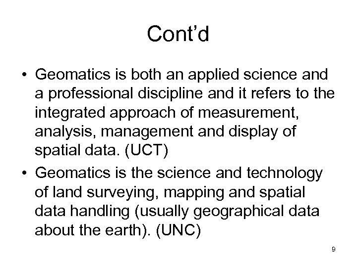 Cont'd • Geomatics is both an applied science and a professional discipline and it