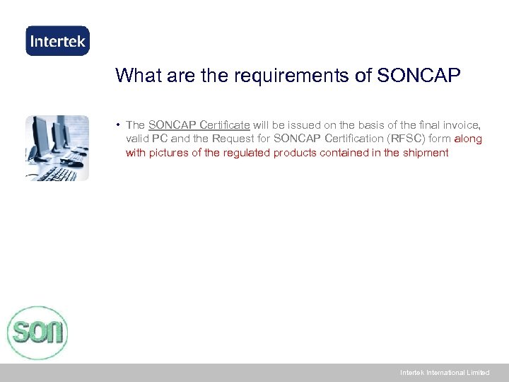 What are the requirements of SONCAP • The SONCAP Certificate will be issued on
