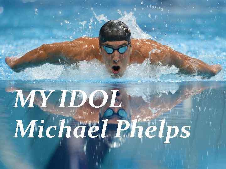 MY IDOL Michael Phelps