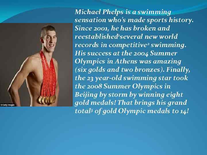 Michael Phelps is a swimming sensation who's made sports history. Since 2001, he has
