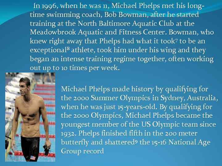 In 1996, when he was 11, Michael Phelps met his long- time swimming
