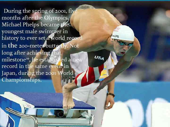 During the spring of 2001, five months after the Olympics, Michael Phelps became