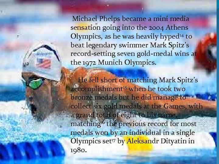 Michael Phelps became a mini media sensation going into the 2004 Athens Olympics,