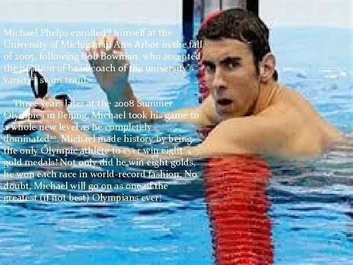 Michael Phelps enrolled 18 himself at the University of Michigan in Ann Arbor in