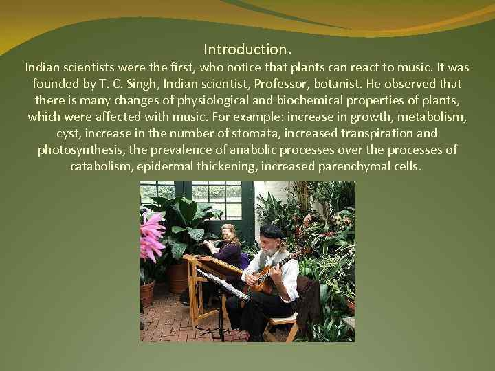 Introduction. Indian scientists were the first, who notice that plants can react to music.