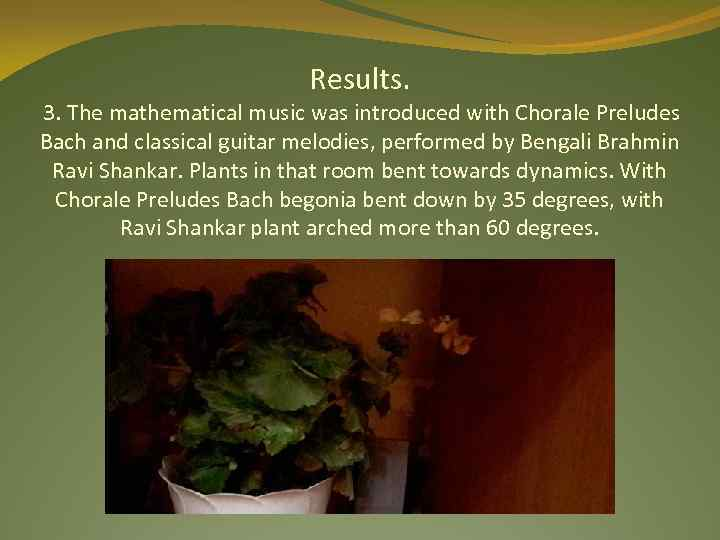 Results. 3. The mathematical music was introduced with Chorale Preludes Bach and classical guitar