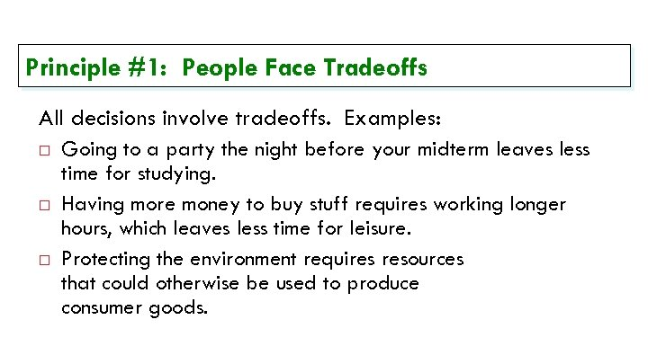 Principle #1: People Face Tradeoffs All decisions involve tradeoffs. Examples: Going to a party
