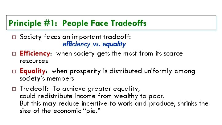 Principle #1: People Face Tradeoffs Society faces an important tradeoff: efficiency vs. equality Efficiency: