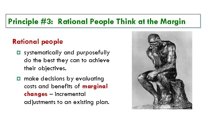 Principle #3: Rational People Think at the Margin Rational people systematically and purposefully do